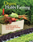 Organic Hobby Farming: A Practical Guide to Earth-Friendly Farming in Any Space Cover Image