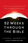 52 Weeks Through the Bible: Fall in Love with the Book That Changed Everything Cover Image