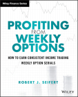 Profiting from Weekly Options: How to Earn Consistent Income Trading Weekly Option Serials (Wiley Trading) Cover Image