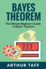 Bayes Theorem: The Ultimate Beginner's Guide to Bayes Theorem Cover Image