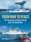 From War to Peace: The Conversion of Naval Vessels After Two World Wars Cover Image