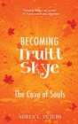 Becoming Truitt Skye: Cave of Souls Cover Image