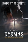 The Thief Who Stole Heaven: A Tale of Dysmas Cover Image