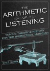The Arithmetic of Listening: Tuning Theory and History for the Impractical Musician Cover Image