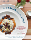 The Farmer and the Chef: Farm Fresh Minnesota Recipes and Stories Cover Image