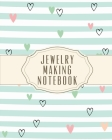 Jewelry Making Notebook: DIY Project Planner - Organizer - Crafts Hobbies - Home Made - Beadwork - Jewels Cover Image