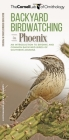 Backyard Birdwatching in Phoenix: An Introduction to Birding and Common Backyard Birds of Southern Arizona (All about Birds Pocket Guide) Cover Image
