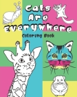 Cats Are Everywhere Coloring Book: A Hilarious Coloring Gift Book for Cat Lovers & Adults Relaxation with Stress Relieving Cat Faces Onto Other Animal Cover Image
