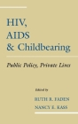 Hiv, AIDS and Childbearing: Public Policy, Private Lives Cover Image