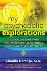 My Psychedelic Explorations: The Healing Power and Transformational Potential of Psychoactive Substances Cover Image