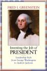 Inventing the Job of President: Leadership Style from George Washington to Andrew Jackson Cover Image