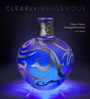 Clearly Indigenous: Native Visions Reimagined in Glass Cover Image