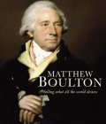 Matthew Boulton: Selling What All the World Desires Cover Image