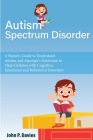 Autism Spectrum Disorder: Parent's Guide to Understand Autism and Asperger's Syndrome to Help Children with Cognitive, Emotional and Behavioral Cover Image