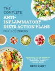 The Complete Anti-Inflammatory Diet & Action Plans for Beginners: 350 Recipes and 10-Week Meal Plans to Boost the Immune System and Restore Overall He Cover Image