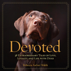 Devoted: 38 Extraordinary Tales of Love, Loyalty, and Life with Dogs Cover Image