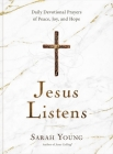 Jesus Listens: Daily Devotional Prayers of Peace, Joy, and Hope Cover Image