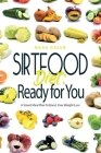 Sirtfood Diet: Ready for You: A Smart Meal Plan To Boost Your Weight Loss Cover Image
