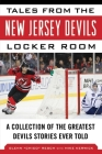 Tales from the New Jersey Devils Locker Room: A Collection of the Greatest Devils Stories Ever Told (Tales from the Team) Cover Image