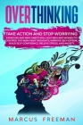 Overthinking: Take Action and Stop Worrying. Exercises and Mini Habits Will Help Men and Women to Control Too Many Bad Thoughts, Imp Cover Image