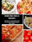 Régime Rénal Pour Débutants: Le guide complet de l'alimentation rénale avec des recettes alléchantes pour gérer les maladies rénales chroniques Cover Image