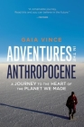Adventures in the Anthropocene: A Journey to the Heart of the Planet We Made Cover Image