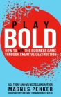 Play Bold: How to Win the Business Game through Creative Destruction Cover Image