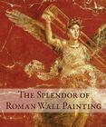 The Splendor of Roman Wall Painting Cover Image