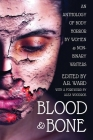 Blood and Bone: An Anthology of Body Horror by Women and Non-Binary Writers Cover Image
