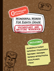 Wonderful Words for Eighth Grade Vocabulary and Writing Workbook: Definitions, Usage in Context, Fun Story Prompts, & More Cover Image