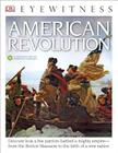 DK Eyewitness Books: American Revolution: Discover How a Few Patriots Battled a Mighty Empire from the Boston Massacre to Cover Image
