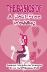The Basics Of A Debt-Free Wedding: Essential Principles And Strategies To Get Out Of Marriage Debt: Stress Free Wedding Preparations Guide Cover Image