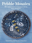 Pebble Mosaics: 25 original step-by-step projects for the home and garden Cover Image