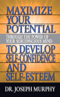 Maximize Your Potential Through the Power of Your Subconscious Mind to Develop Self Confidence and Self Esteem Cover Image