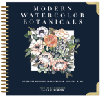 Modern Watercolor Botanicals: A Creative Workshop in Watercolor, Gouache, & Ink Cover Image