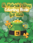 St. Patrick's Day Coloring Books for Kids: St. Patrick's Day Coloring Book and Activity Book for Kids Ages 4-8 Toddler And Preschool 30 Paper Pages. 8 Cover Image