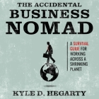 The Accidental Business Nomad: A Survival Guide for Working Across a Shrinking Planet Cover Image