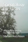Scientology for Never Ins: Clearing Away the Fog That Hides the Truth Cover Image