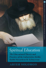 Spiritual Education: The Educational Theory and Practice of the Lubavitcher Rebbe Rabbi Menachem M. Schneerson (Jewish Spiritual Traditions and Contempo) Cover Image