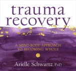 Trauma Recovery: A Mind-Body Approach to Becoming Whole Cover Image