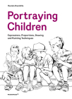 Portraying Children: Expressions, Proportions, Drawing and Painting Techniques Cover Image