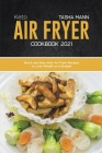 Keto air fryer cookbook 2021: Quick and Easy Keto Air Fryer Recipes to Lose Weight on a Budget Cover Image