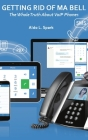 Getting Rid Of Ma Bell: The Whole Truth About VoIP Phones: The Whole Truth About VoIP Phones Cover Image