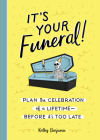 It's Your Funeral!: Plan the Celebration of a Lifetimebefore It's Too Late Cover Image