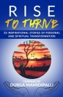 Rise to Thrive: 25 Inspirational stories of personal and spiritual transformation Cover Image