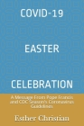 Covid-19 Easter Celebration: A Message From Pope Francis and CDC Season's Coronavirus Guidelines Cover Image