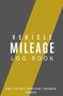 Vehicle Mileage Log Book: Ideal for Self-Employed / Buisness Owners: Mileage Book 1000 entries: compact design suitable for glovebox small bag s Cover Image