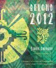 Beyond 2012: A Shaman's Call to Personal Change and the Transformation of Global Consciousness Cover Image