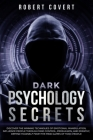 Dark Psychology Secrets: Discover the Winning Techniques of Emotional Manipulation, Influence People Through Mind Control, Persuasion, and Empa Cover Image