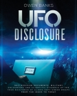 Ufo Disclosure: Declassified Documents, Military Encounters and Scientific Evidence of the True Existence of Aliens Kept Under Wraps f Cover Image
